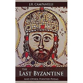 The Last Byzantine and Other Pointed Poems by Campanelli & J.R.