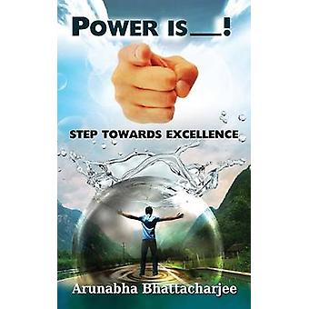 Power Is You Step Towards Excellence by Bhattacharjee & Arunabha