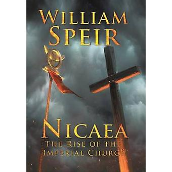 Nicaea  The Rise of the Imperial Church by Speir & William