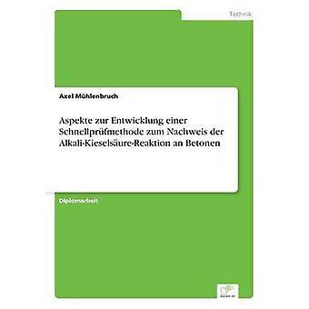 Aspekte zur Entwicklung einer Schnellprfmethode zum Nachweis der AlkaliKieselsureReaktion an Betonen by Mhlenbruch & Axel
