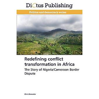 Redefining Conflict Transformation in Africa by Okereafor Chris