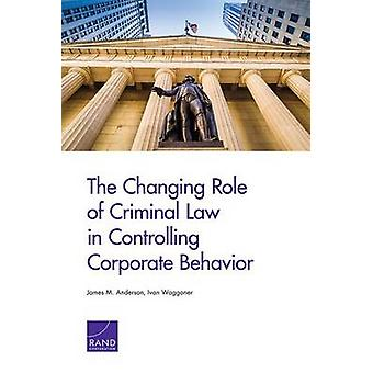 The Changing Role of Criminal Law in Controlling Corporate Behavior by Anderson & James M.