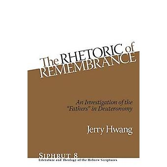 The Rhetoric of Remembrance An Investigation of the Fathers in Deuteronomy by Hwang & Jerry