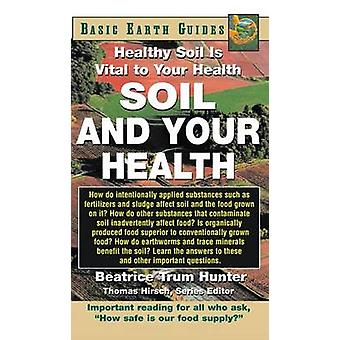 Soil and Your Health Healthy Soil Is Vital to Your Health by Hunter & Beatrice Trum
