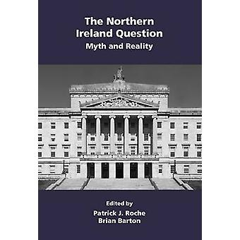 The Northern Ireland Question Myth and Reality by Roche & Patrick John