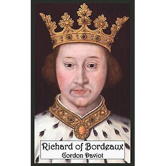Richard of Bordeaux A Play in Two Acts by Daviot & Gordon