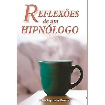 Reflexes de um Hipnlogo Hipnose e mudanas positivas by de Carvalho & Fabio Augusto