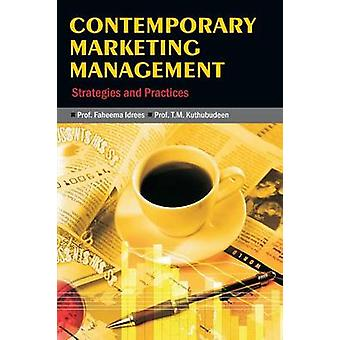 Contemporary Marketing Management Strategies and Practices by Idrees & Faheema