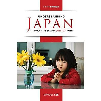 Understanding Japan Through the Eyes of Christian Faith Fifth Edition by Lee & Samuel