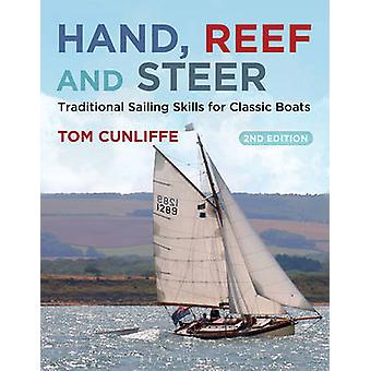 Hand Reef and Steer 2nd edition Traditional Sailing Skills for Classic Boats by Tom Cunliffe
