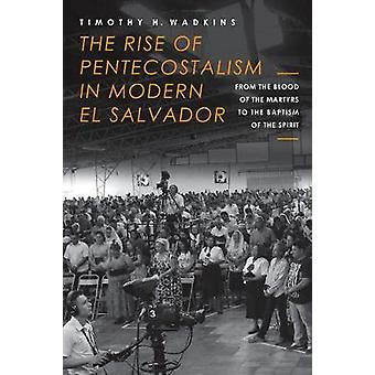 The Rise of Pentecostalism in Modern El Salvador - From the Blood of t