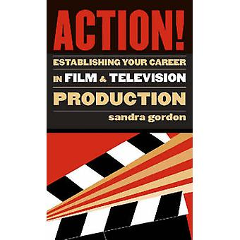 Action! - Establishing Your Career in Film and Television Production b