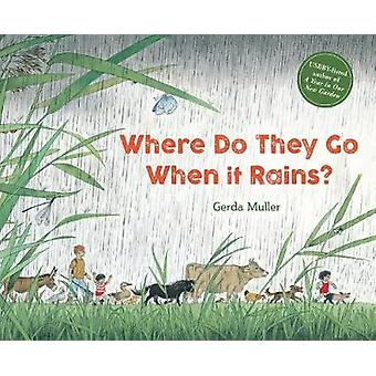 Where Do They Go When It Rains? by Gerda Muller - 9781782506874 Book