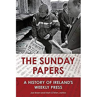 The Sunday Papers - A History of Ireland's Weekly Press by Joe Breen -