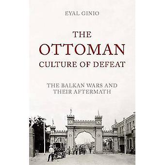 De Ottomaanse cultuur van de nederlaag - De Balkan oorlogen en hun nasleep door