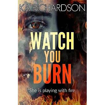 Watch You Burn by K. A. Richardson - 9781912175185 Book