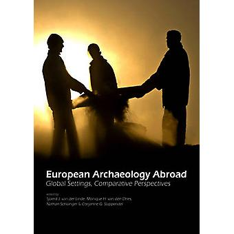 European Archaeology Abroad - Global Settings - Comparative Perspectiv