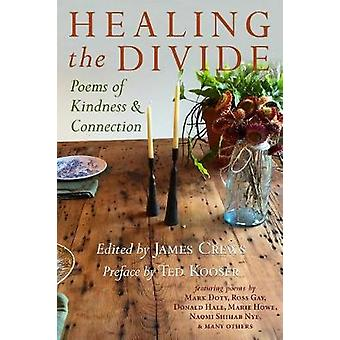 Healing the Divide - Poems of Kindness and Connection by James Crews -
