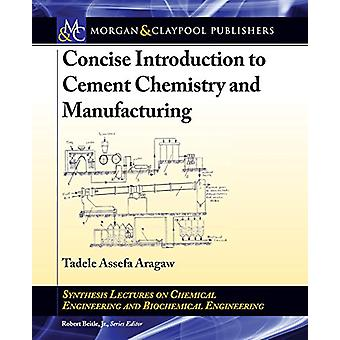 Concise Introduction to Cement Chemistry and Manufacturing by Tadele