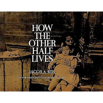 How the Other Half Lives - Studies Among the Tenements of New York by