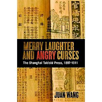 Merry Laughter and Angry Curses - The Shanghai Tabloid Press - 1897-19
