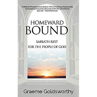 Homeward Bound - A Sabbath Rest for the People of God by Graeme Goldsw