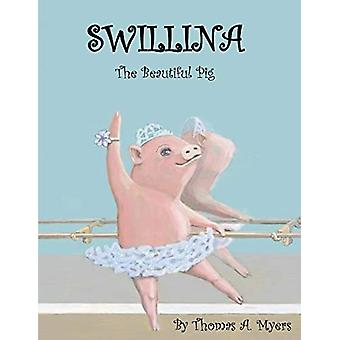 Swillina the Beautiful Pig by Thomas A. Myers - 9781543956061 Book