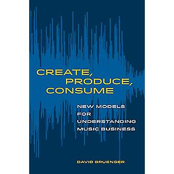 Create - Produce - Consume - New Models for Understanding Music Busine