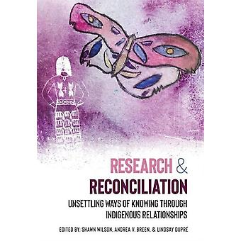 Research  Reconciliation by Edited by Shawn Wilson & Edited by Andrea V Breen & Edited by Lindsay DuPr