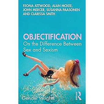 Objectification by Paasonen & Susanna University of Turku & FinlandAttwood & Feona Middlesex University London & UKMcKee & Alan University of Technology Sydney & AustraliaMercer & John Birmingham City University & UK
