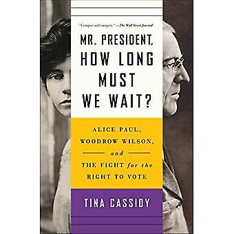 Mijnheer de Voorzitter, hoe lang moeten we wachten?: Alice Paul, Woodrow Wilson, en de strijd voor het recht te stemmen