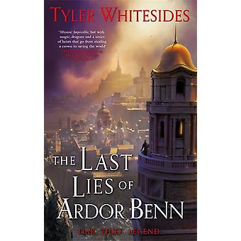 The Last Lies of Ardor Benn  Kingdom of Grit Book Three by Tyler Whitesides