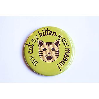 Cat Pun Magnet, Pin, Or Pocket Mirror