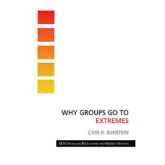 Why Groups Go to Extremes by Cass R Sunstein - 9780844742670 Book