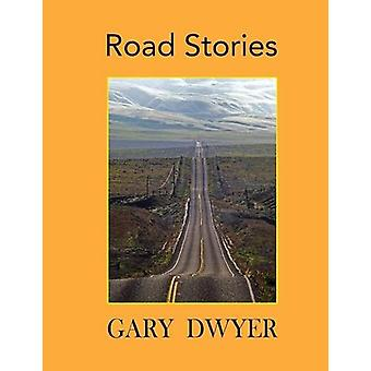 Road Stories by Gary Dwyer - 9780990607786 Book