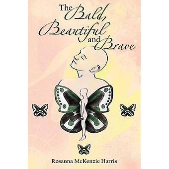 The Bald - Beautiful and Brave by Rosanna McKenzie Harris - 978146533