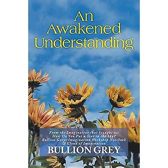 An Awakened Understanding by Bullion Grey - 9781483602844 Book