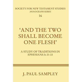 And the Two Shall Become One Flesh - A Study of Traditions in Ephesian