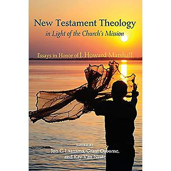 New Testament Theology in Light of the Church's Mission - Essays in Ho