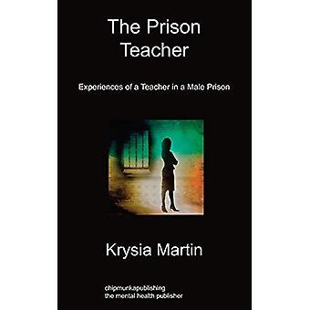 The Prison Teacher - Experiences of A Teacher in a Male Prison by Krys
