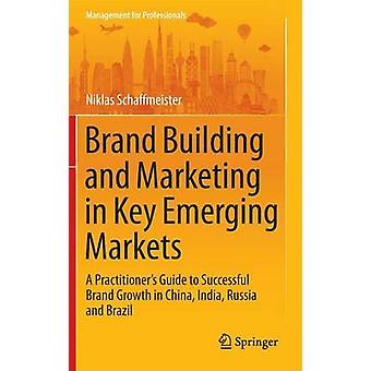 Brand Building and Marketing in Key Emerging Markets - A Practitioner'