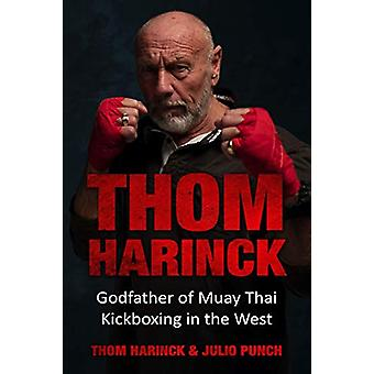 Thom Harinck - Godfather of Muay Thai Kickboxing in the West by Thom H