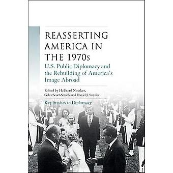 Reasserting America in the 1970s US Public Diplomacy and the Rebuilding of America's Image Abroad Key Studies in Diplomacy