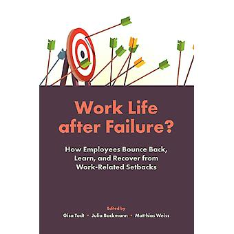 Work Life After Failure by Edited by Gisa Todt & Edited by Julia Backmann & Edited by Matthias Wei