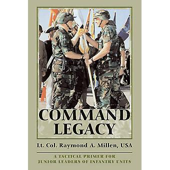 Command Legacy by Lt. Col. Raymond A. Millen USA