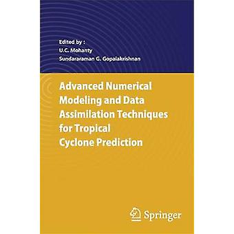 Advanced Numerical Modeling and Data Assimilation Techniques for Tropical Cyclone Predictions by U. C. Mohanty