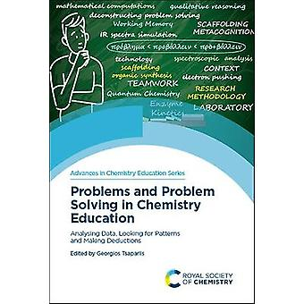 Problems and Problem Solving in Chemistry Education Analysing Data Looking for Patterns and Making Deductions Volume 7 Advances in Chemistry Education Series