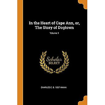 In the Heart of Cape Ann,� Or, the Story of Dogtown;� Volume 1