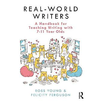 Real-World Writers: A Handbook for Teaching Writing with 7-11 Year Olds