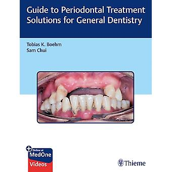 Guide to Periodontal Treatment Solutions for General Dentistry by Tobias K Boehm & SAM CHUI